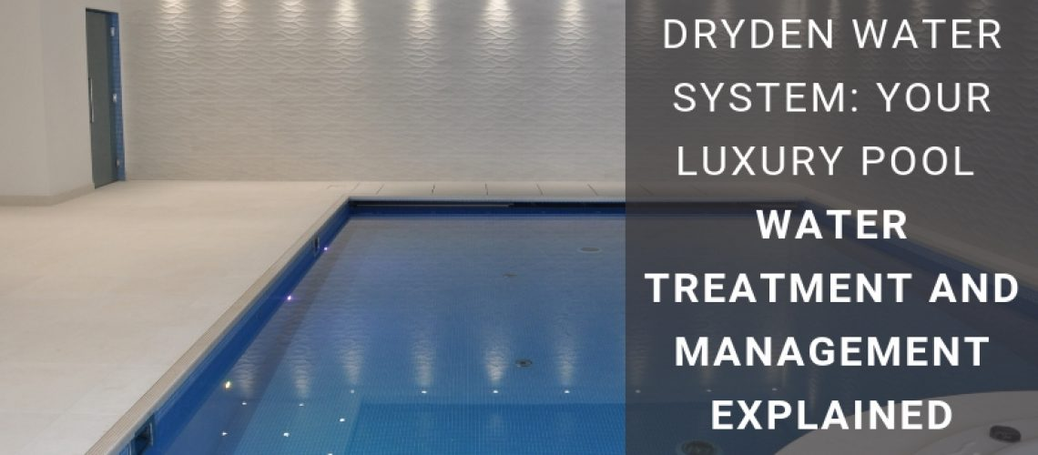 Dryden-Water-System_-Your-Luxury-Pool-Water-Treatment-And-Management-Explained