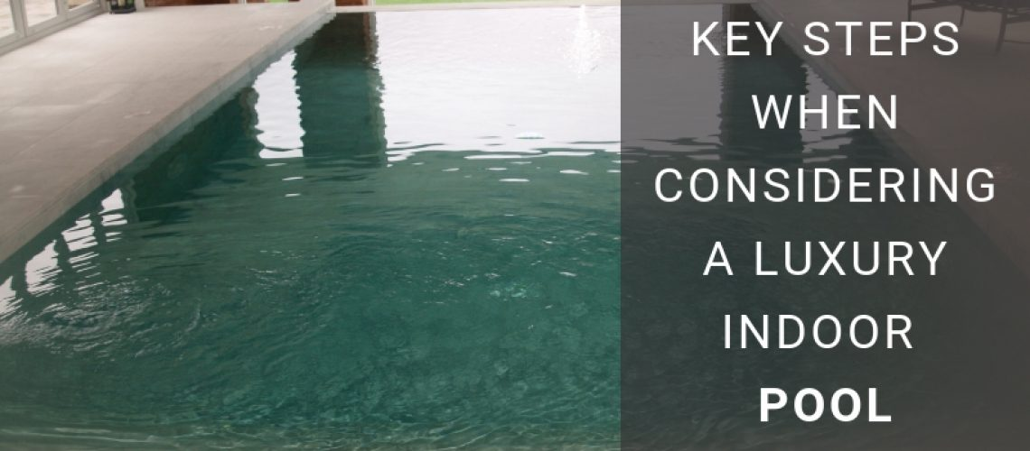 Key-Steps-When-Considering-A-Luxury-Indoor-Pool