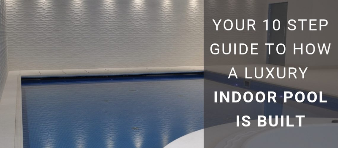 Your-10-Step-Guide-TO-How-A-Luxury-Indoor-Pool-Is-Built